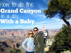 How to do a Grand Canyon in a Day with a Baby News Anchor To Homemaker