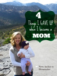 4 Things I Gave Up when I became a Mom www.newsanchortohomemaker.com