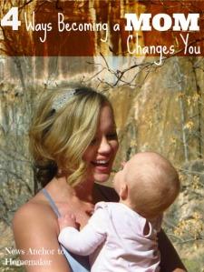 4 Ways Becoming a Mom Changes You www.newsanchortohomemaker.com